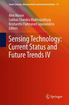 Sensing Technology: Current Status and Future Trends IV - Smart Sensors, Measurement and Instrumentation 12 (Hardback)