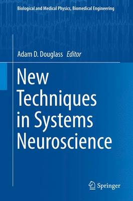 New Techniques in Systems Neuroscience - Biological and Medical Physics, Biomedical Engineering (Hardback)