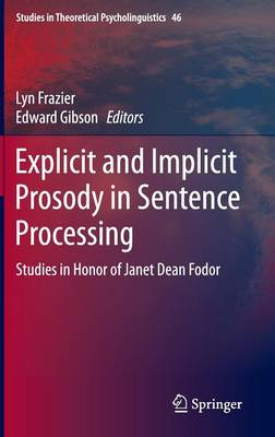 Explicit and Implicit Prosody in Sentence Processing: Studies in Honor of Janet Dean Fodor - Studies in Theoretical Psycholinguistics 46 (Hardback)