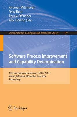 Software Process Improvement and Capability Determination: 14th International Conference, SPICE 2014, Vilnius, Lithuania, November 4-6, 2014. Proceedings - Communications in Computer and Information Science 477 (Paperback)