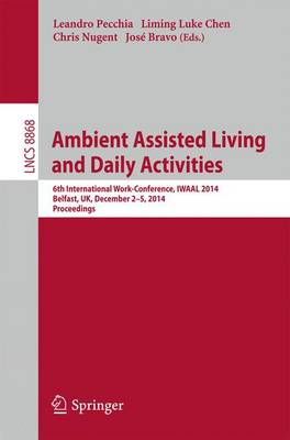 Ambient Assisted Living and Daily Activities: 6th International Work-Conference, IWAAL 2014, Belfast, UK, December 2-5, 2014, Proceedings - Information Systems and Applications, incl. Internet/Web, and HCI 8868 (Paperback)