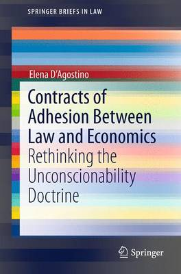 Contracts of Adhesion Between Law and Economics: Rethinking the Unconscionability Doctrine - SpringerBriefs in Law (Paperback)