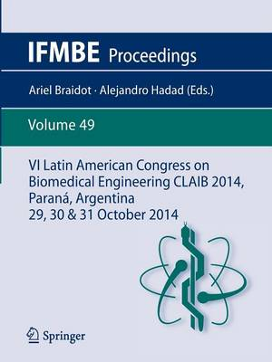 VI Latin American Congress on Biomedical Engineering CLAIB 2014, Parana, Argentina 29, 30 & 31 October 2014 - IFMBE Proceedings 49 (Paperback)