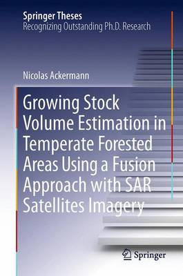 Growing Stock Volume Estimation in Temperate Forested Areas Using a Fusion Approach with SAR Satellites Imagery - Springer Theses (Hardback)