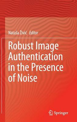 Robust Image Authentication in the Presence of Noise (Hardback)