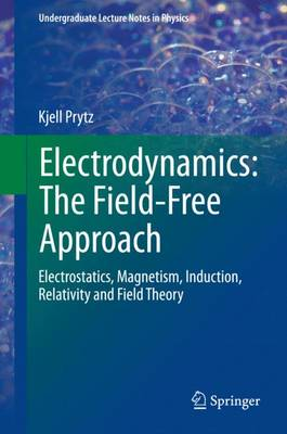 Electrodynamics: The Field-Free Approach: Electrostatics, Magnetism, Induction, Relativity and Field Theory - Undergraduate Lecture Notes in Physics (Hardback)
