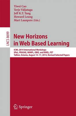New Horizons in Web Based Learning: ICWL 2014 International Workshops, SPeL, PRASAE, IWMPL, OBIE, and KMEL, FET, Tallinn, Estonia, August 14-17, 2014, Revised Selected Papers - Lecture Notes in Computer Science 8699 (Paperback)