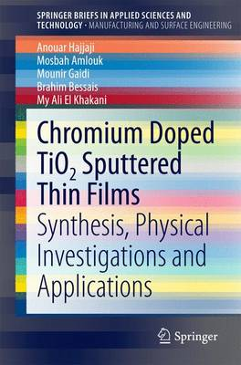 Chromium Doped TiO2 Sputtered Thin Films: Synthesis, Physical Investigations and Applications - Manufacturing and Surface Engineering (Paperback)