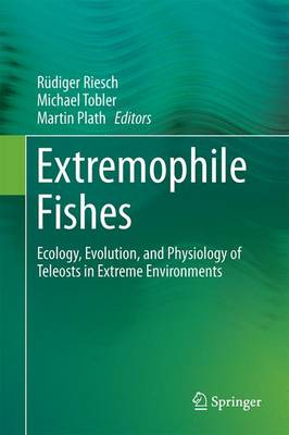 Extremophile Fishes: Ecology, Evolution, and Physiology of Teleosts in Extreme Environments (Hardback)