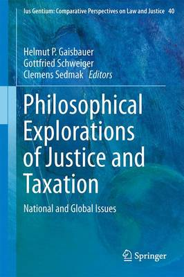 Philosophical Explorations of Justice and Taxation: National and Global Issues - Ius Gentium: Comparative Perspectives on Law and Justice 40 (Hardback)