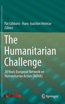 The Humanitarian Challenge: 20 Years European Network on Humanitarian Action (NOHA) (Hardback)