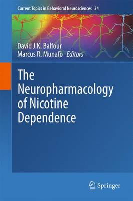 The Neuropharmacology of Nicotine Dependence - Current Topics in Behavioral Neurosciences 24 (Hardback)