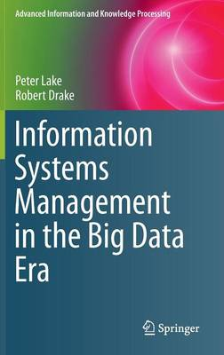 Information Systems Management in the Big Data Era - Advanced Information and Knowledge Processing (Hardback)