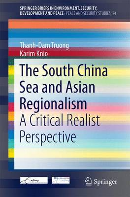 The South China Sea and Asian Regionalism: A Critical Realist Perspective - SpringerBriefs in Environment, Security, Development and Peace 24 (Paperback)