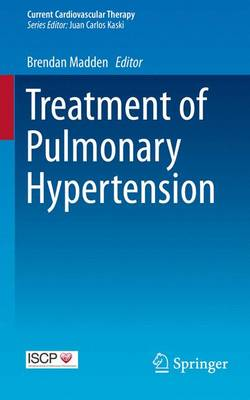 Treatment of Pulmonary Hypertension - Current Cardiovascular Therapy (Paperback)