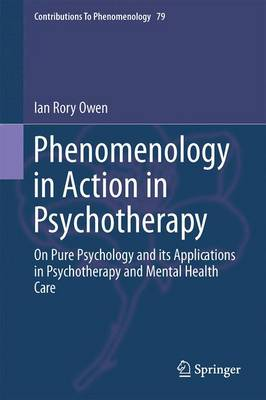 Phenomenology in Action in Psychotherapy: On Pure Psychology and its Applications in Psychotherapy and Mental Health Care - Contributions To Phenomenology 79 (Hardback)