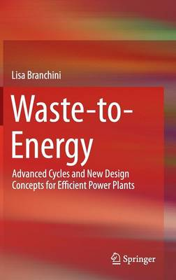 Waste-to-Energy: Advanced Cycles and New Design Concepts for Efficient Power Plants (Hardback)