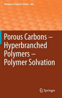 Porous Carbons - Hyperbranched Polymers - Polymer Solvation - Advances in Polymer Science 266 (Hardback)