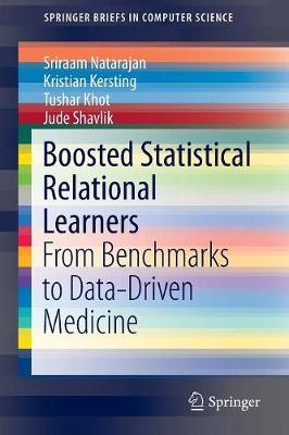 Boosted Statistical Relational Learners: From Benchmarks to Data-Driven Medicine - SpringerBriefs in Computer Science (Paperback)