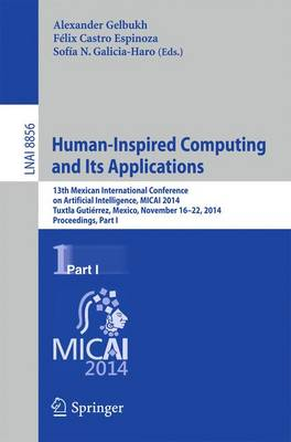Human-Inspired Computing and its Applications: 13th Mexican International Conference on Artificial Intelligence, MICAI2014, Tuxtla Gutierrez, Mexico, November 16-22, 2014. Proceedings, Part I - Lecture Notes in Artificial Intelligence 8856 (Paperback)