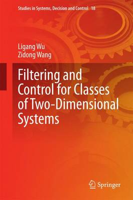 Filtering and Control for Classes of Two-Dimensional Systems - Studies in Systems, Decision and Control 18 (Hardback)