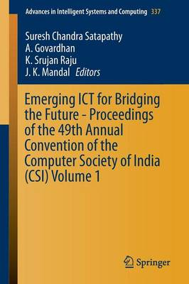 Emerging ICT for Bridging the Future - Proceedings of the 49th Annual Convention of the Computer Society of India (CSI) Volume 1 - Advances in Intelligent Systems and Computing 337 (Paperback)