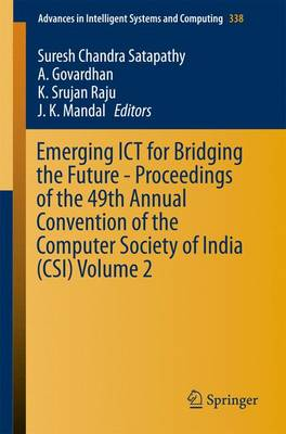 Emerging ICT for Bridging the Future - Proceedings of the 49th Annual Convention of the Computer Society of India CSI Volume 2 - Advances in Intelligent Systems and Computing 338 (Paperback)