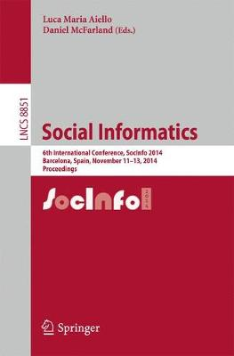 Social Informatics: 6th International Conference, SocInfo 2014, Barcelona, Spain, November 11-13, 2014, Proceedings - Information Systems and Applications, incl. Internet/Web, and HCI 8851 (Paperback)