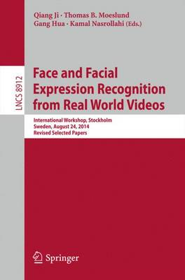 Face and Facial Expression Recognition from Real World Videos: International Workshop, Stockholm, Sweden, August 24, 2014, Revised Selected Papers - Lecture Notes in Computer Science 8912 (Paperback)