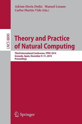 Theory and Practice of Natural Computing: Third International Conference, TPNC 2014, Granada, Spain, December 9-11, 2014. Proceedings - Theoretical Computer Science and General Issues 8890 (Paperback)
