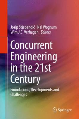 Concurrent Engineering in the 21st Century: Foundations, Developments and Challenges (Hardback)