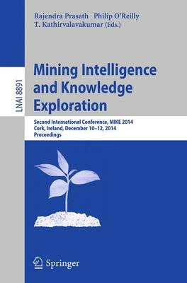 Mining Intelligence and Knowledge Exploration: Second International Conference, MIKE 2014, Cork, Ireland, December 10-12, 2014. Proceedings - Lecture Notes in Artificial Intelligence 8891 (Paperback)