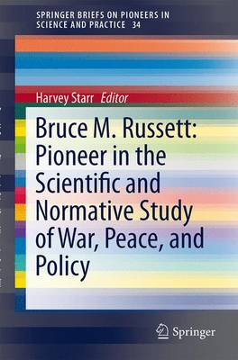 Bruce M. Russett: Pioneer in the Scientific and Normative Study of War, Peace, and Policy - SpringerBriefs on Pioneers in Science and Practice 34 (Paperback)