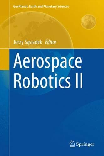 Aerospace Robotics II - GeoPlanet: Earth and Planetary Sciences (Hardback)