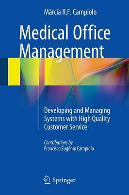 Medical Office Management: Developing and Managing Systems with High Quality Customer Service (Paperback)