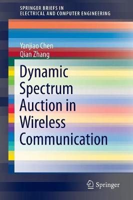 Dynamic Spectrum Auction in Wireless Communication - SpringerBriefs in Electrical and Computer Engineering (Paperback)