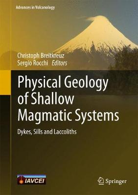Physical Geology of Shallow Magmatic Systems: Dykes, Sills and Laccoliths - Advances in Volcanology (Hardback)