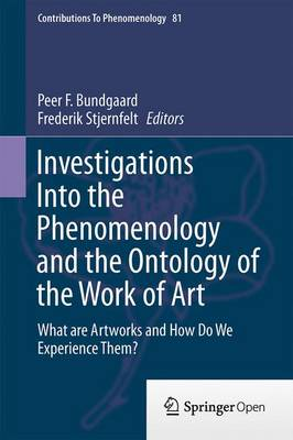 Investigations Into the Phenomenology and the Ontology of the Work of Art: What are Artworks and How Do We Experience Them? - Contributions to Phenomenology 81 (Hardback)