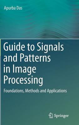 Guide to Signals and Patterns in Image Processing: Foundations, Methods and Applications (Hardback)
