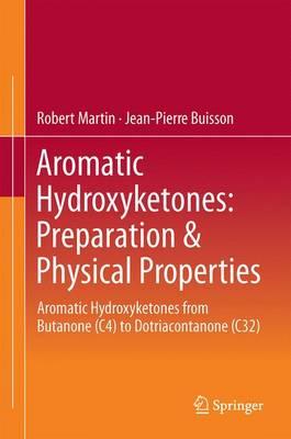 Aromatic Hydroxyketones: Preparation & Physical Properties: Aromatic Hydroxyketones from Butanone (C4) to Dotriacontanone (C32) (Hardback)