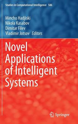 Novel Applications of Intelligent Systems - Studies in Computational Intelligence 586 (Hardback)