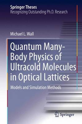 Quantum Many-Body Physics of Ultracold Molecules in Optical Lattices: Models and Simulation Methods - Springer Theses (Hardback)