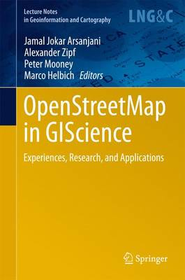 OpenStreetMap in GIScience: Experiences, Research, and Applications - Lecture Notes in Geoinformation and Cartography (Hardback)