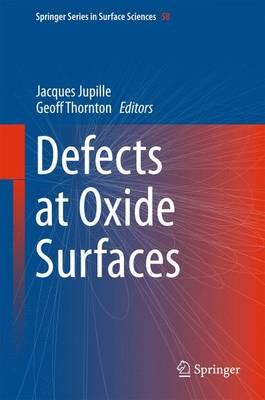 Defects at Oxide Surfaces - Springer Series in Surface Sciences 58 (Hardback)