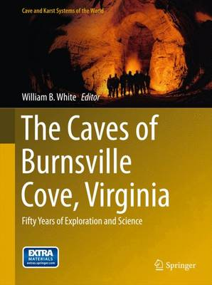 The Caves of Burnsville Cove, Virginia: Fifty Years of Exploration and Science - Cave and Karst Systems of the World (Hardback)