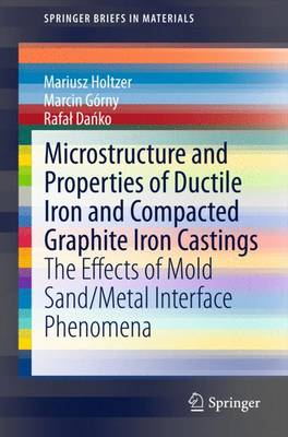 Microstructure and Properties of Ductile Iron and Compacted Graphite Iron Castings: The Effects of Mold Sand/Metal Interface Phenomena - SpringerBriefs in Materials (Paperback)