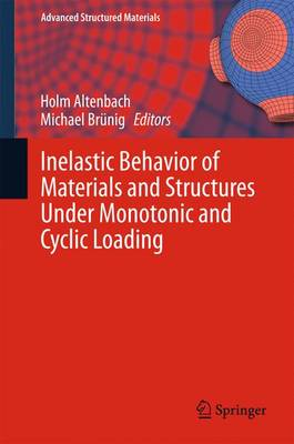 Inelastic Behavior of Materials and Structures Under Monotonic and Cyclic Loading - Advanced Structured Materials 57 (Hardback)