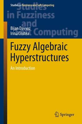 Fuzzy Algebraic Hyperstructures: An Introduction - Studies in Fuzziness and Soft Computing 321 (Hardback)