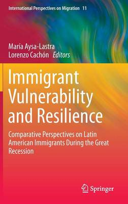 Immigrant Vulnerability and Resilience: Comparative Perspectives on Latin American Immigrants During the Great Recession - International Perspectives on Migration 11 (Hardback)