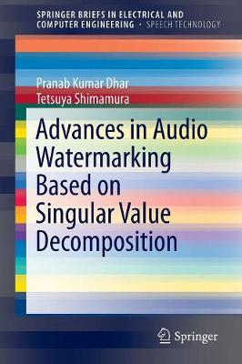 Advances in Audio Watermarking Based on Singular Value Decomposition - SpringerBriefs in Speech Technology (Paperback)